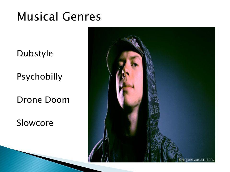 Musical Genres Dubstyle Psychobilly Drone Doom Slowcore
