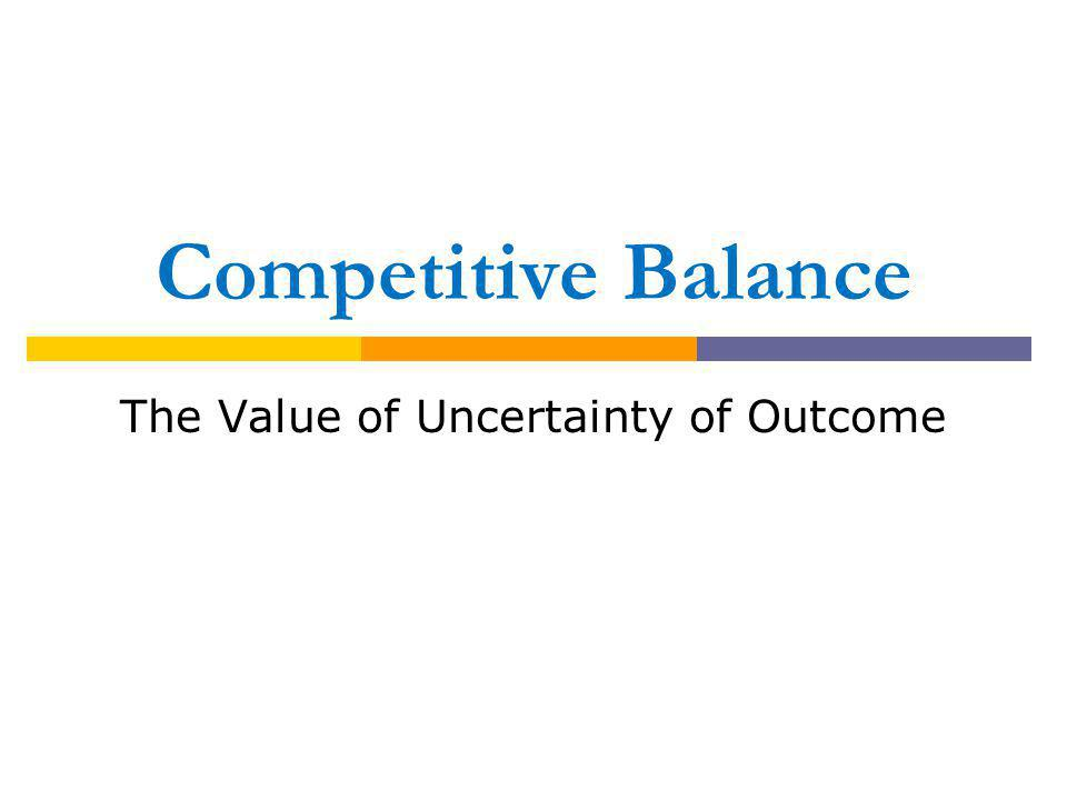 Competitive Balance The Value of Uncertainty of Outcome