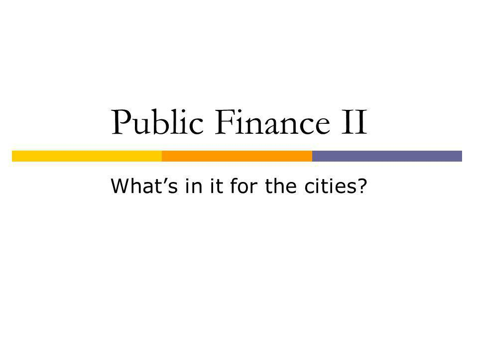 Public Finance II Whats in it for the cities