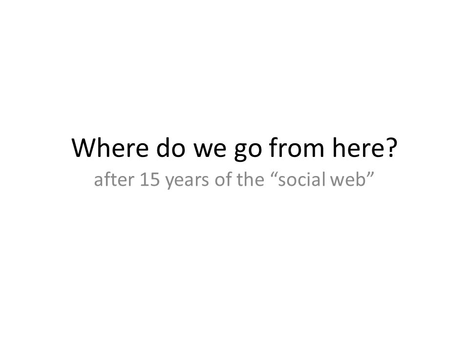 Where do we go from here? after 15 years of the social web