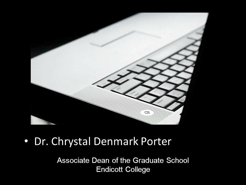 Dr. Chrystal Denmark Porter Associate Dean of the Graduate School Endicott College