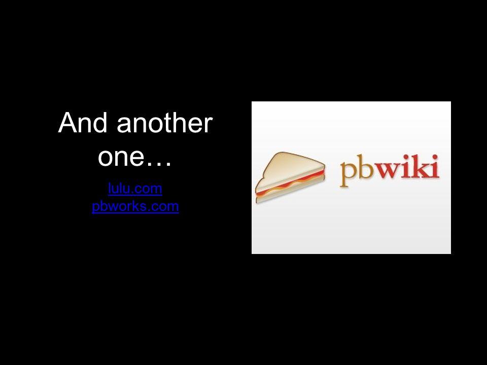 And another one… lulu.com pbworks.com