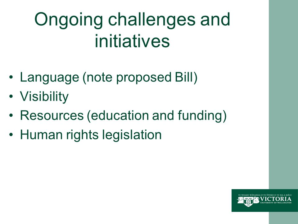Ongoing challenges and initiatives Language (note proposed Bill) Visibility Resources (education and funding) Human rights legislation
