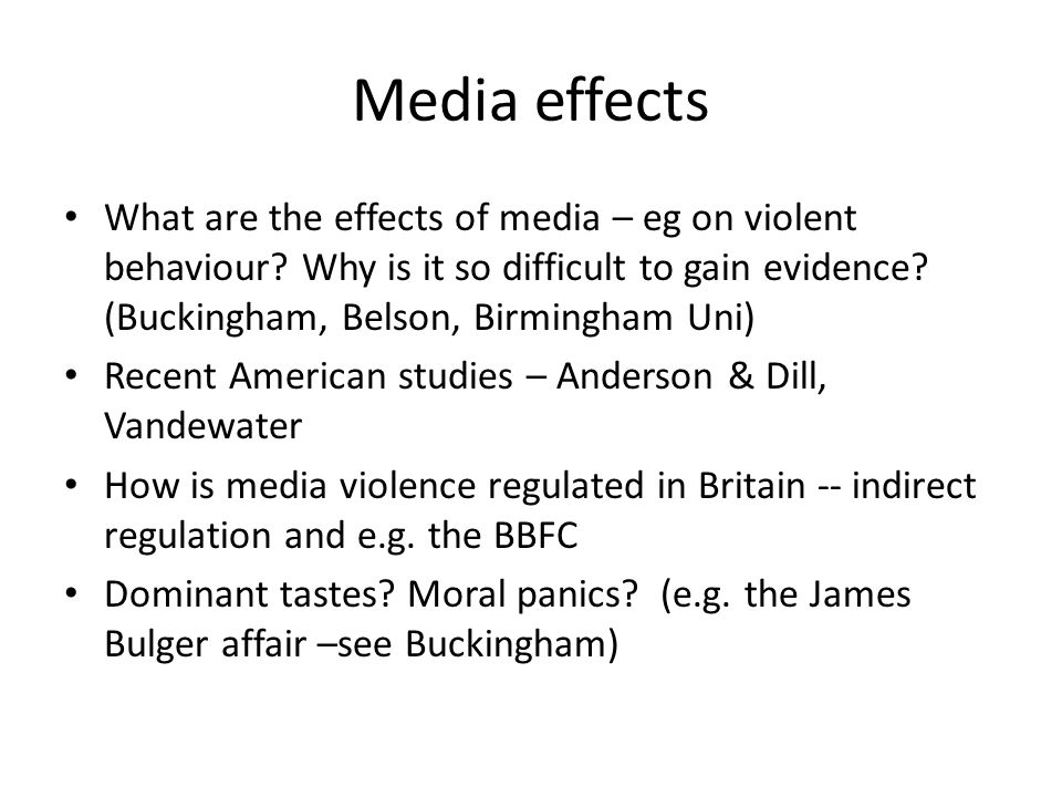 Media effects What are the effects of media – eg on violent behaviour.