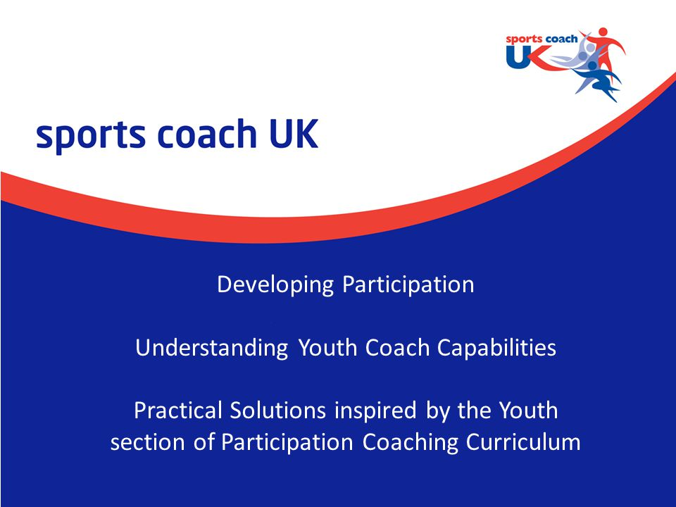 Developing Participation Understanding Youth Coach Capabilities Practical Solutions inspired by the Youth section of Participation Coaching Curriculum