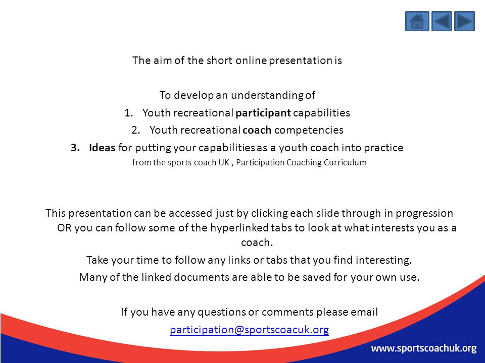 The aim of the short online presentation is To develop an understanding of 1.Youth recreational participant capabilities 2.Youth recreational coach co