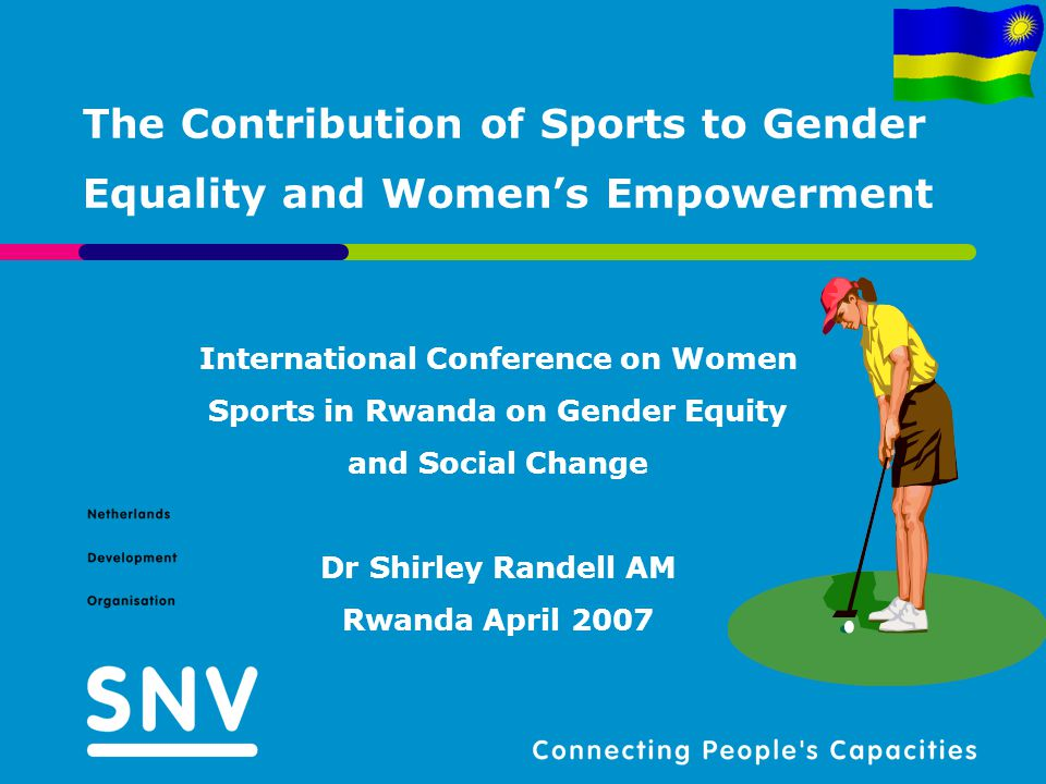 The Contribution of Sports to Gender Equality and Womens Empowerment International Conference on Women Sports in Rwanda on Gender Equity and Social Ch