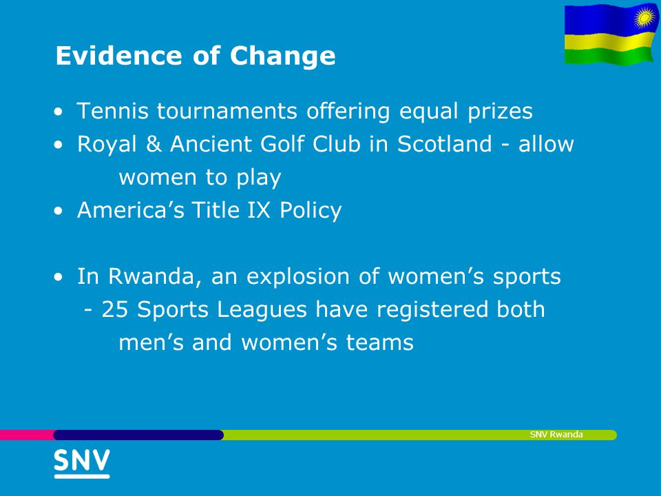 SNV Rwanda Evidence of Change Tennis tournaments offering equal prizes Royal & Ancient Golf Club in Scotland - allow women to play Americas Title IX P