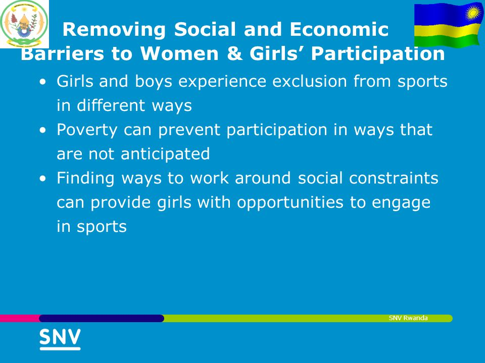 SNV Rwanda Removing Social and Economic Barriers to Women & Girls Participation Girls and boys experience exclusion from sports in different ways Pove