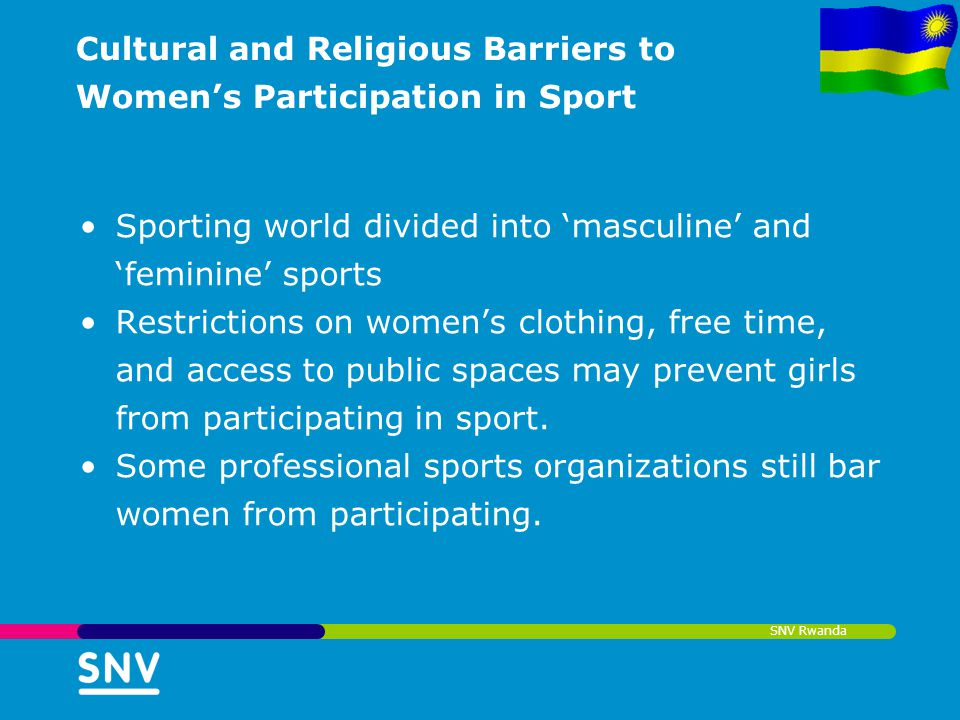 SNV Rwanda Cultural and Religious Barriers to Womens Participation in Sport Sporting world divided into masculine and feminine sports Restrictions on