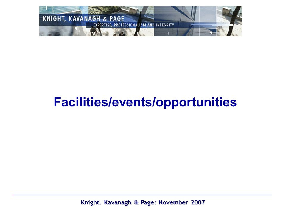 Knight. Kavanagh & Page: November 2007 Facilities/events/opportunities