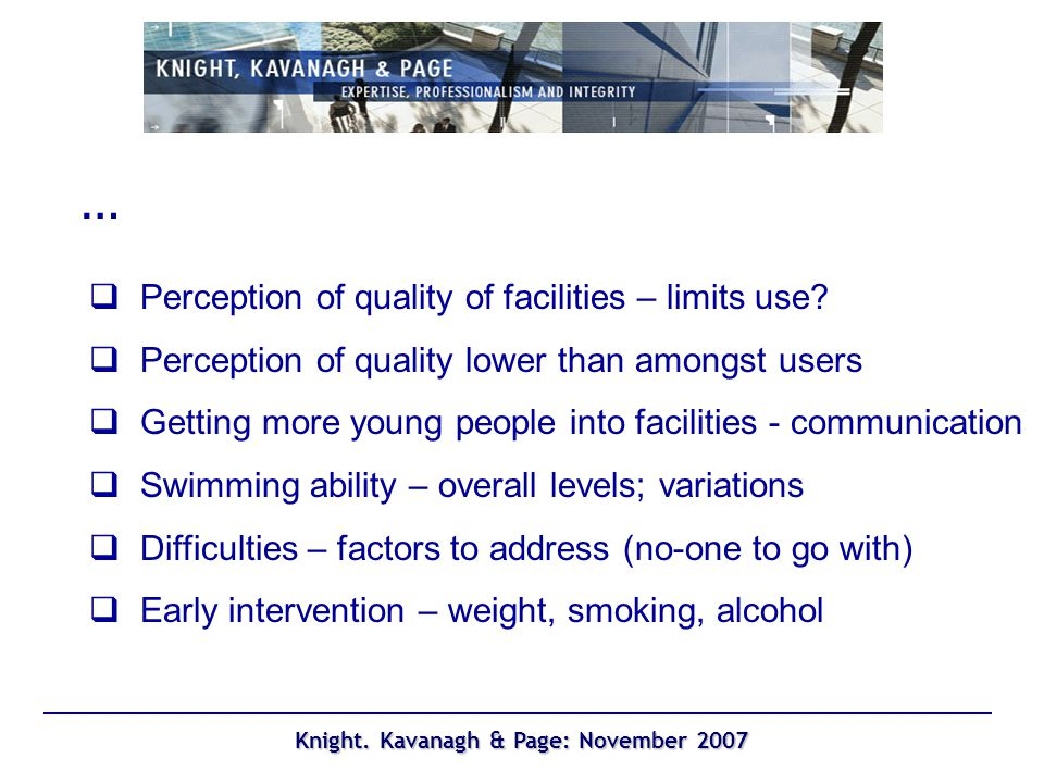 Knight. Kavanagh & Page: November 2007 … Perception of quality of facilities – limits use.