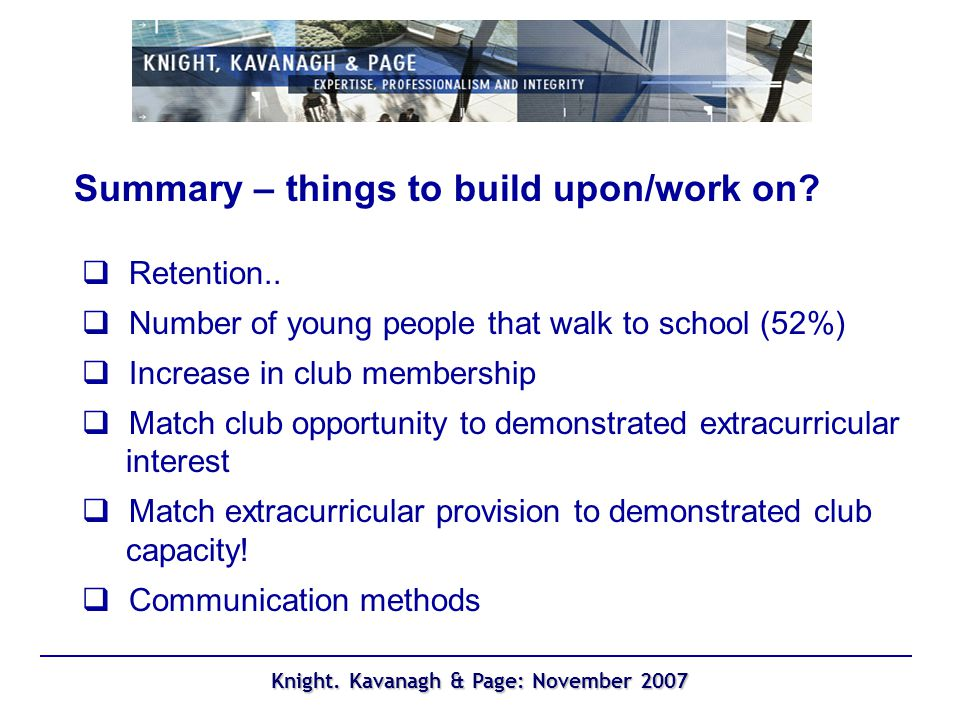 Knight. Kavanagh & Page: November 2007 Summary – things to build upon/work on.