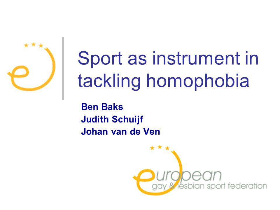 Sport as instrument in tackling homophobia Ben Baks Judith Schuijf Johan van de Ven