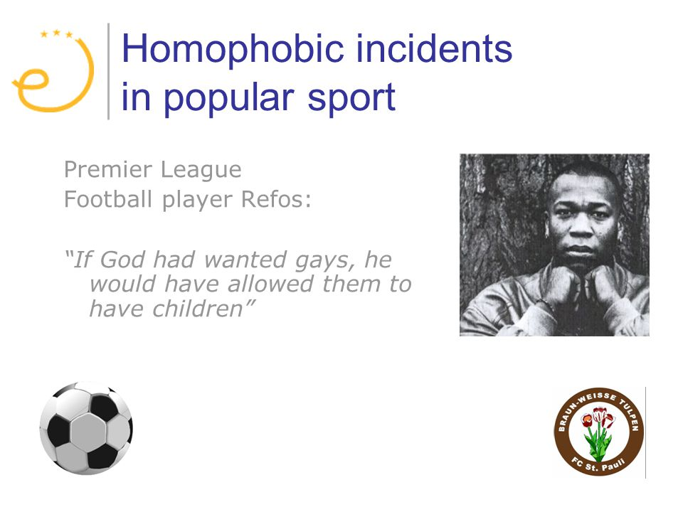 Homophobic incidents in popular sport Premier League Football player Refos: If God had wanted gays, he would have allowed them to have children