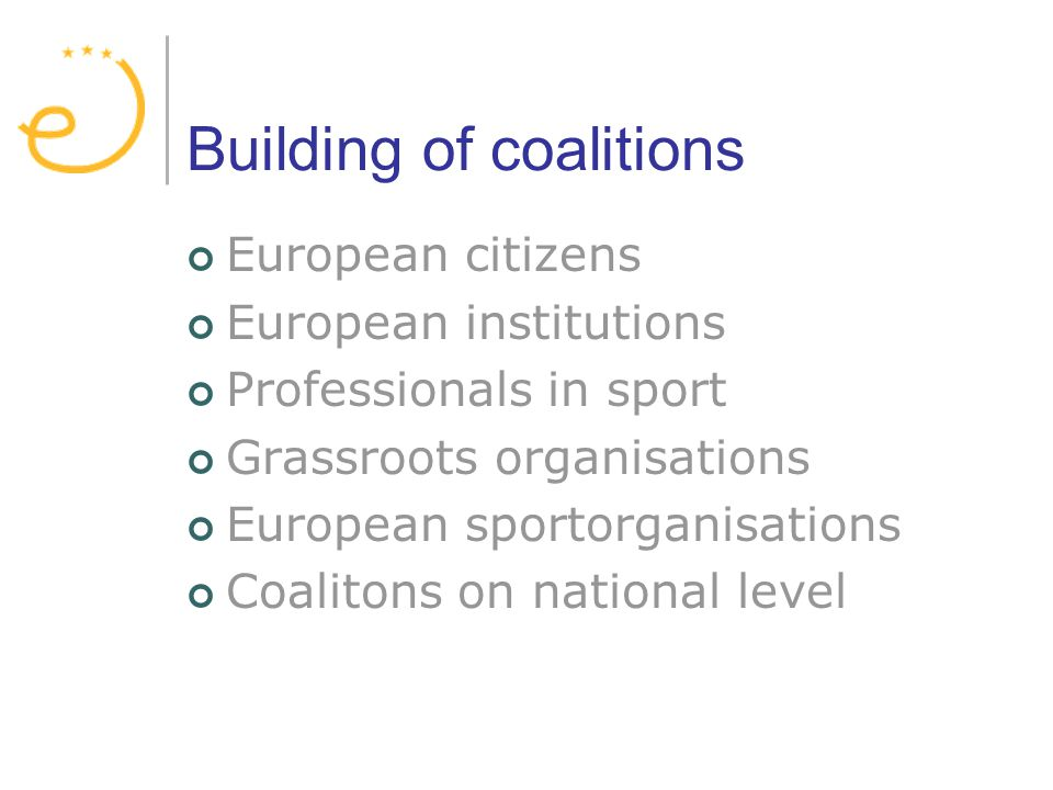 Building of coalitions European citizens European institutions Professionals in sport Grassroots organisations European sportorganisations Coalitons on national level