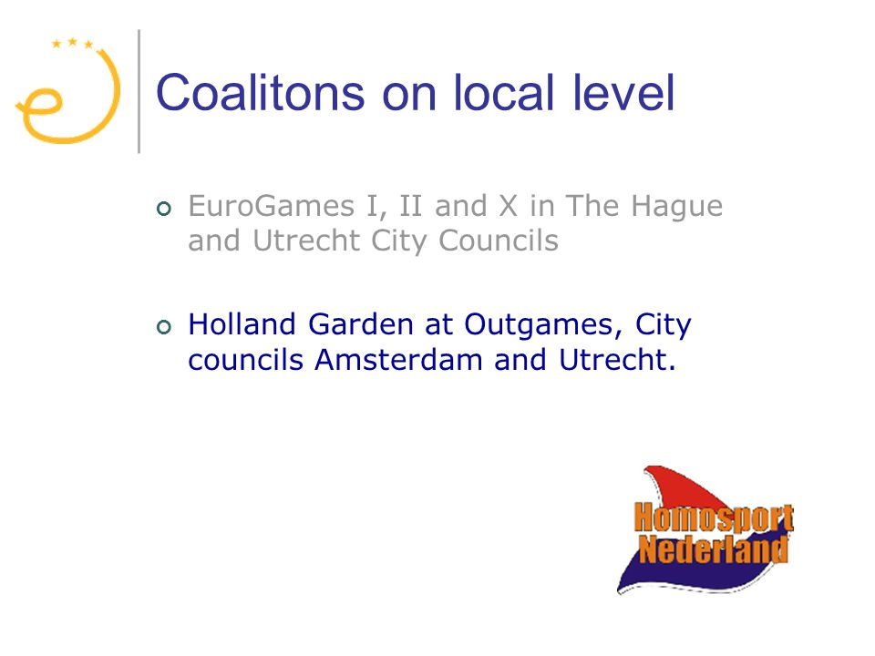 Coalitons on local level EuroGames I, II and X in The Hague and Utrecht City Councils Holland Garden at Outgames, City councils Amsterdam and Utrecht.