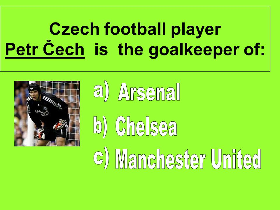 Czech football player Petr Čech is the goalkeeper of: