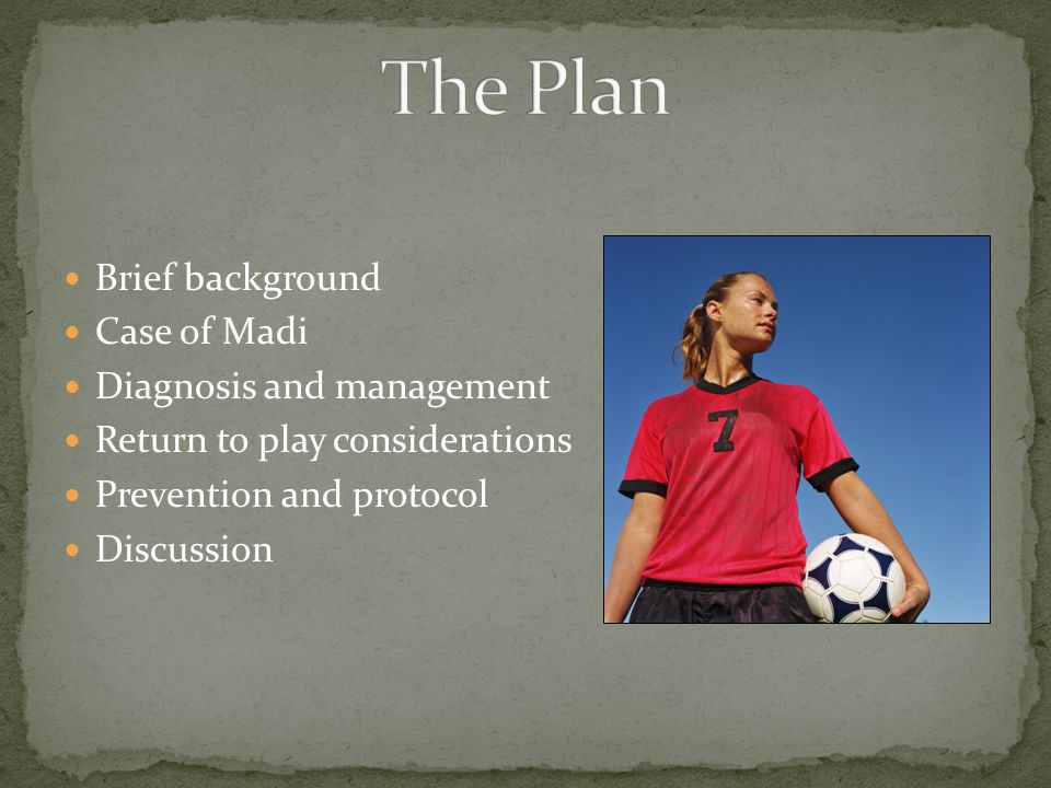 Brief background Case of Madi Diagnosis and management Return to play considerations Prevention and protocol Discussion