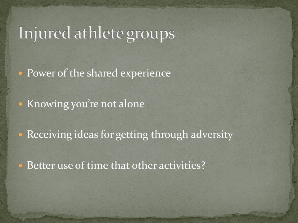 Power of the shared experience Knowing youre not alone Receiving ideas for getting through adversity Better use of time that other activities