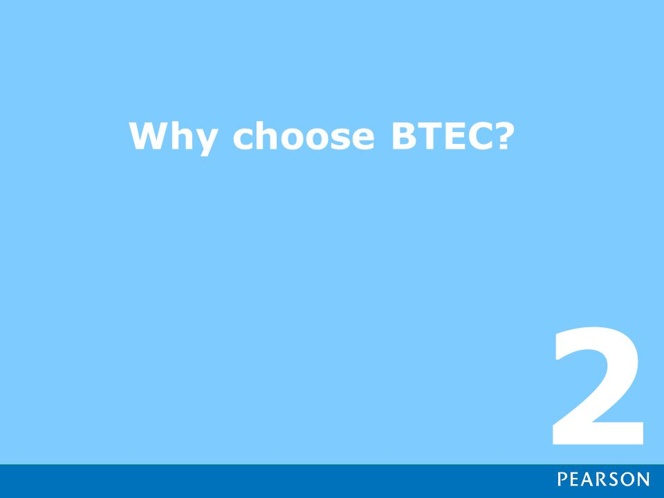 Why choose BTEC? 2
