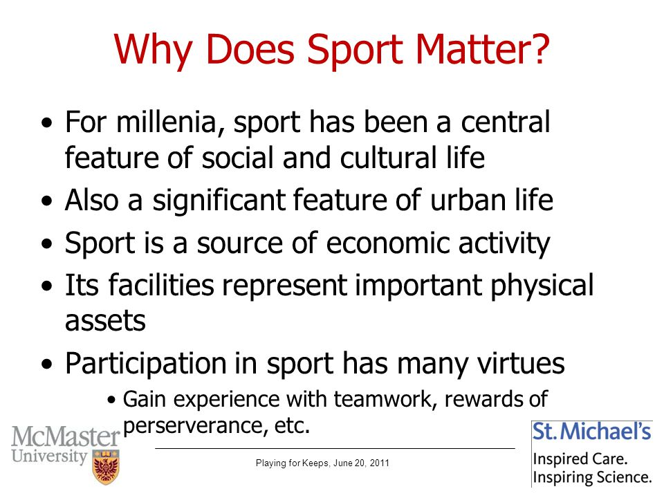 Playing for Keeps, June 20, 2011 Why Does Sport Matter.