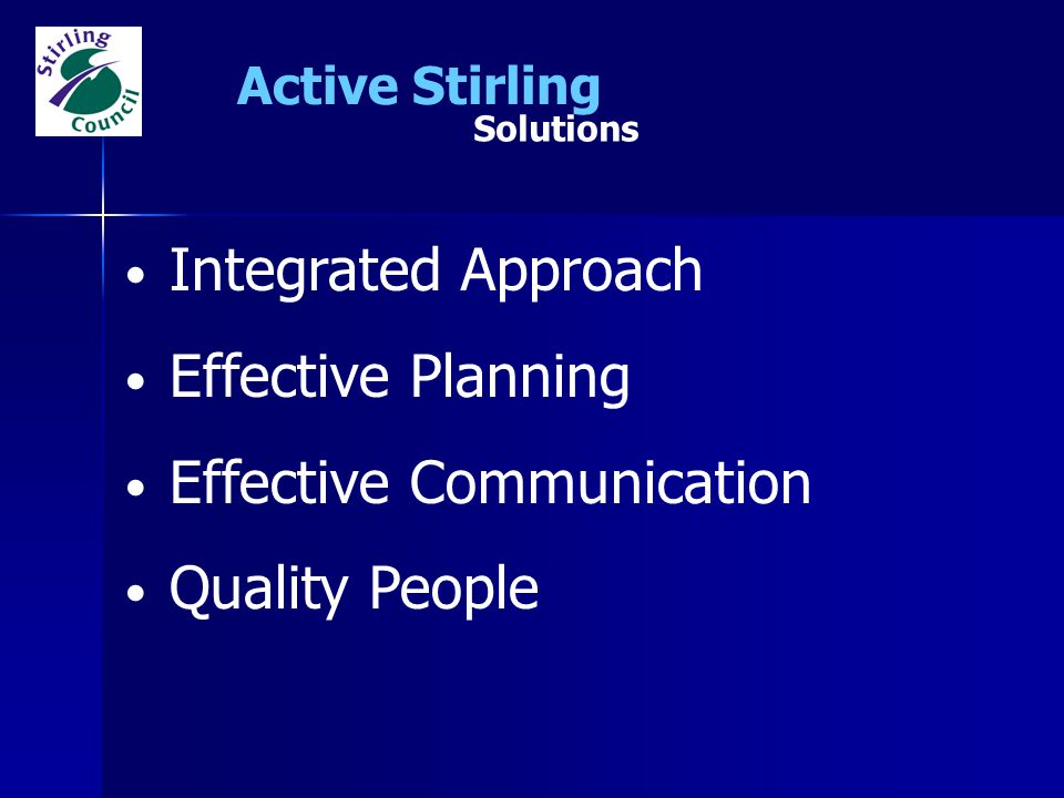 Integrated Approach Effective Planning Effective Communication Quality People Solutions Active Stirling