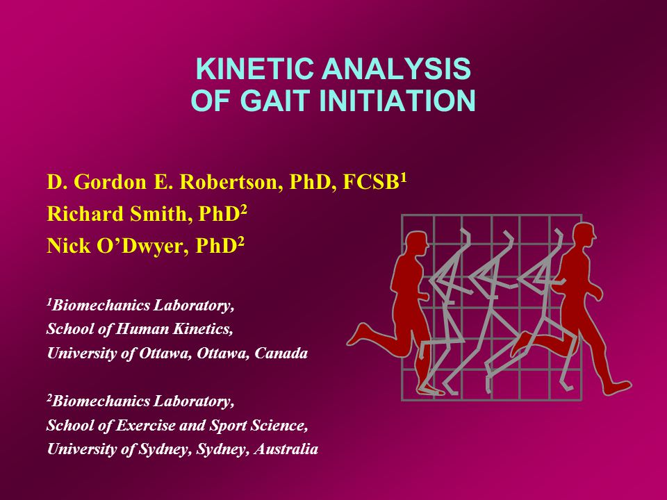KINETIC ANALYSIS OF GAIT INITIATION D. Gordon E.