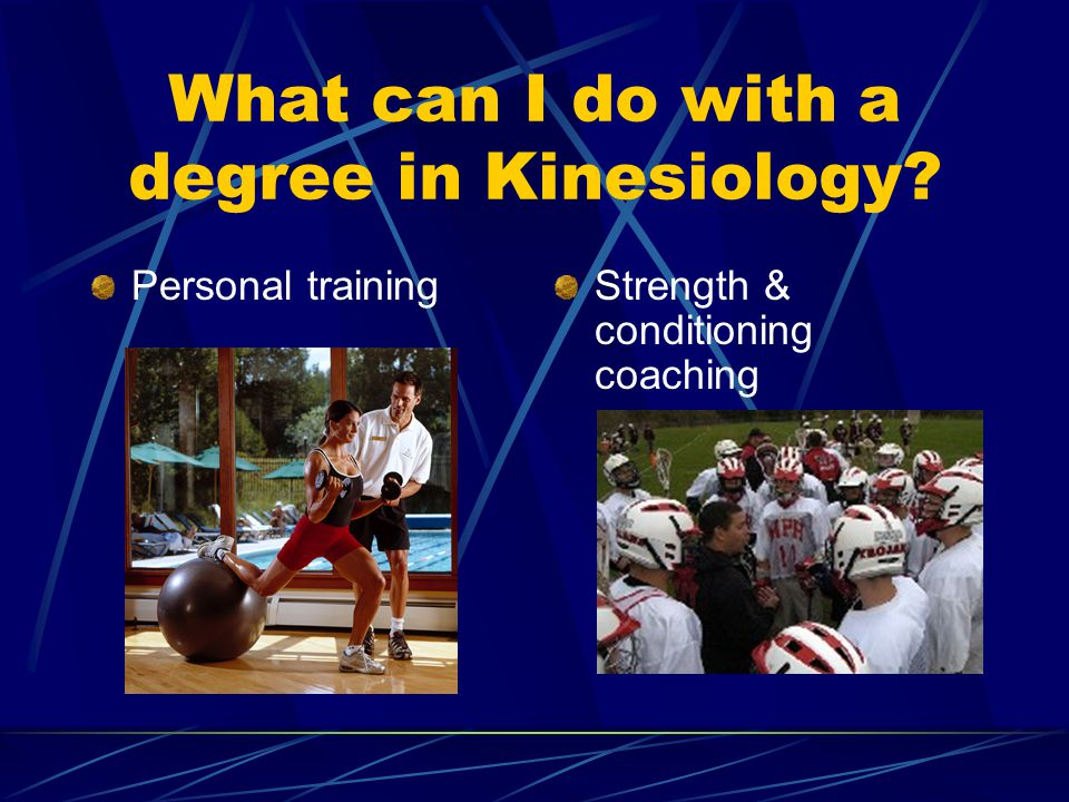 Personal trainingStrength & conditioning coaching What can I do with a degree in Kinesiology