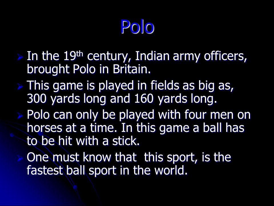 Polo In the 19 th century, Indian army officers, brought Polo in Britain.