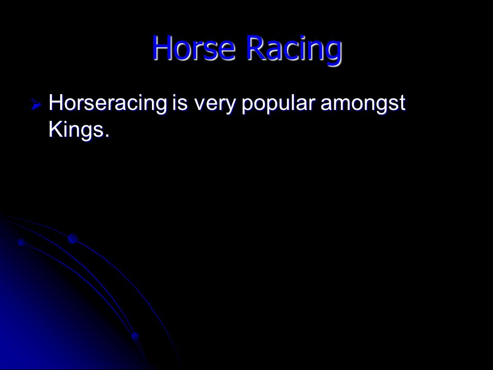 Horse Racing Horseracing is very popular amongst Kings. Horseracing is very popular amongst Kings.