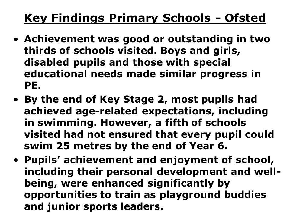 Key Findings Primary Schools - Ofsted Achievement was good or outstanding in two thirds of schools visited. Boys and girls, disabled pupils and those