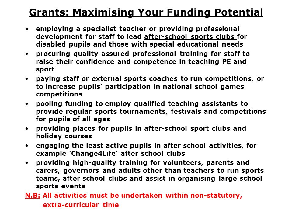 Grants: Maximising Your Funding Potential employing a specialist teacher or providing professional development for staff to lead after-school sports c