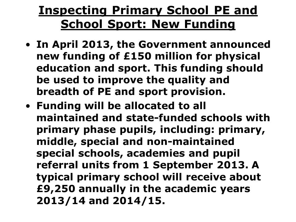 Inspecting Primary School PE and School Sport: New Funding In April 2013, the Government announced new funding of £150 million for physical education