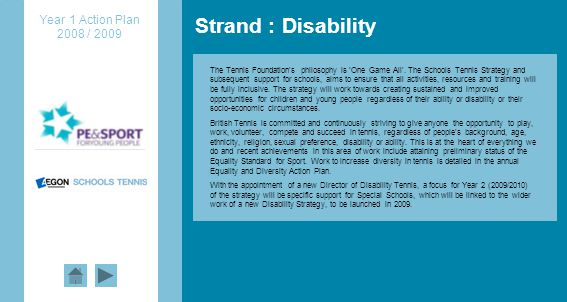 Strand : Disability Year 1 Action Plan 2008 / 2009 The Tennis Foundations philosophy is One Game All.