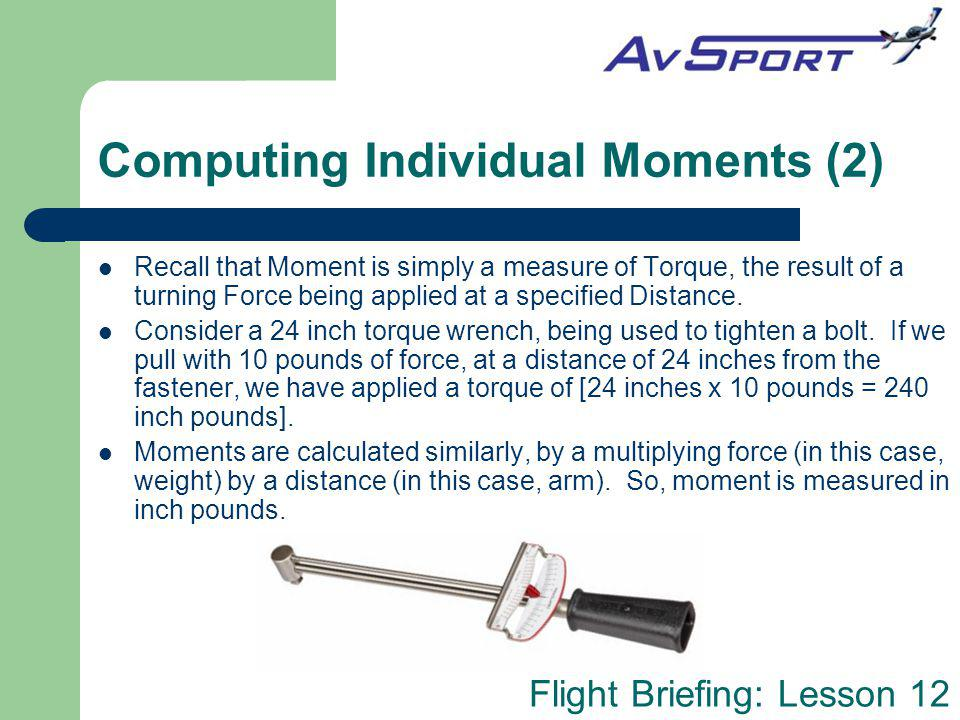 Flight Briefing: Lesson 12 Computing Individual Moments (2) Recall that Moment is simply a measure of Torque, the result of a turning Force being appl