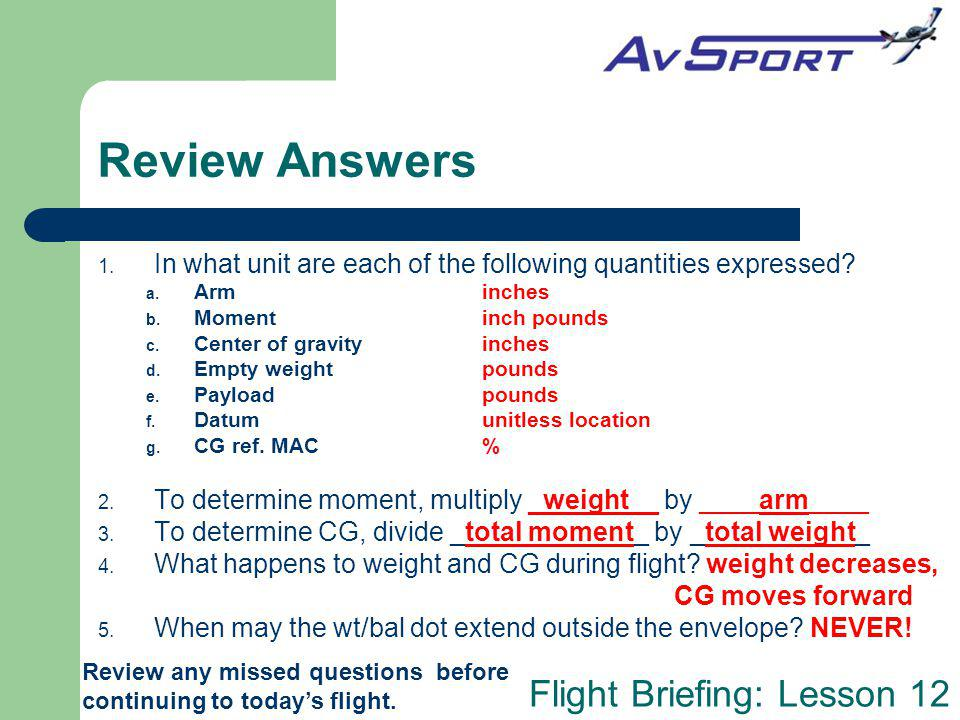 Flight Briefing: Lesson 12 Review Answers Review any missed questions before continuing to todays flight. 1. In what unit are each of the following qu