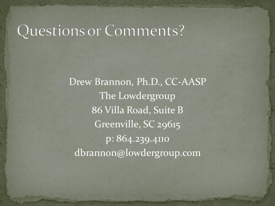 Drew Brannon, Ph.D., CC-AASP The Lowdergroup 86 Villa Road, Suite B Greenville, SC 29615 p: 864.239.4110 dbrannon@lowdergroup.com