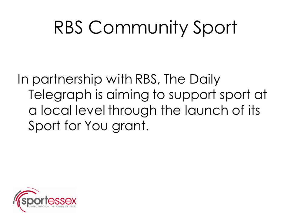 RBS Community Sport In partnership with RBS, The Daily Telegraph is aiming to support sport at a local level through the launch of its Sport for You g