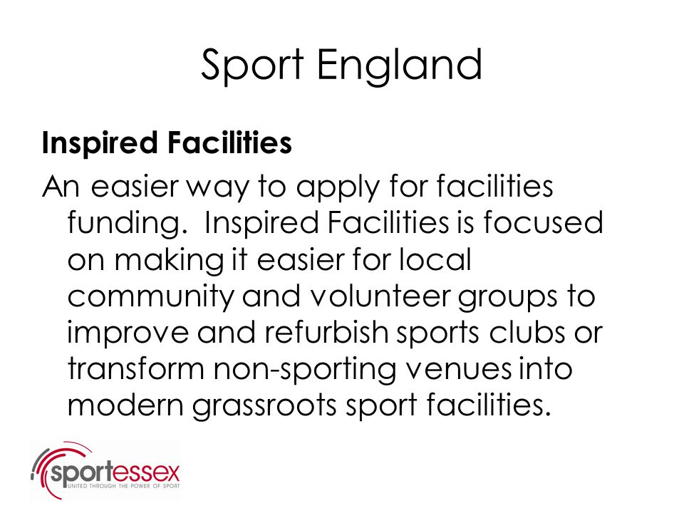 Sport England Inspired Facilities An easier way to apply for facilities funding. Inspired Facilities is focused on making it easier for local communit