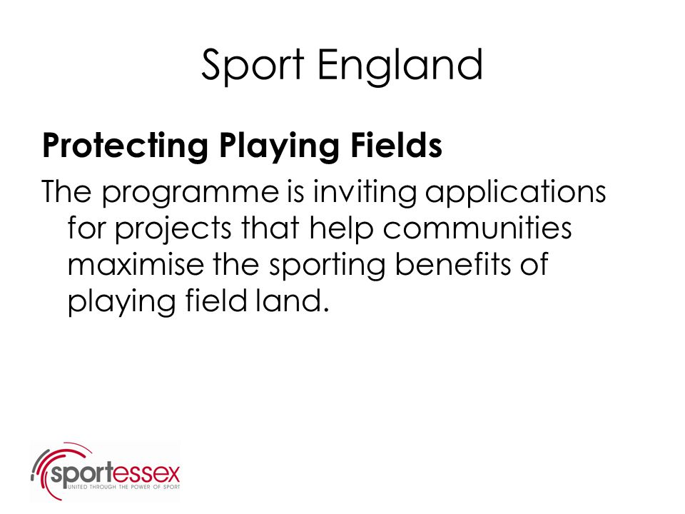 Sport England Protecting Playing Fields The programme is inviting applications for projects that help communities maximise the sporting benefits of pl