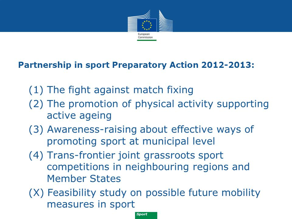 Sport New element of the 2012 call: 20% of private third-party co-financing In previous years, the EU grant covered up to 80% of eligible costs.