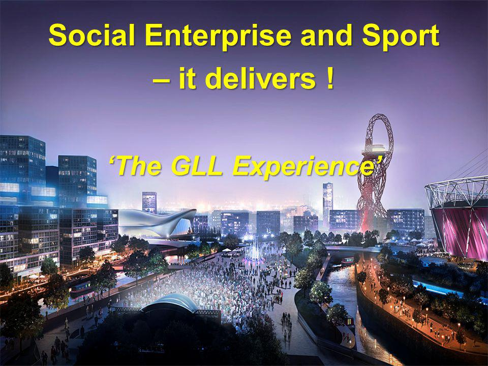 Social Enterprise and Sport – it delivers ! The GLL Experience