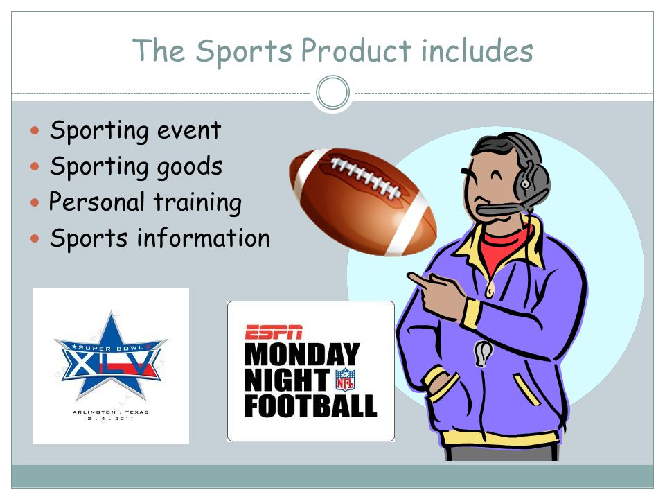 The Sports Product includes Sporting event Sporting goods Personal training Sports information