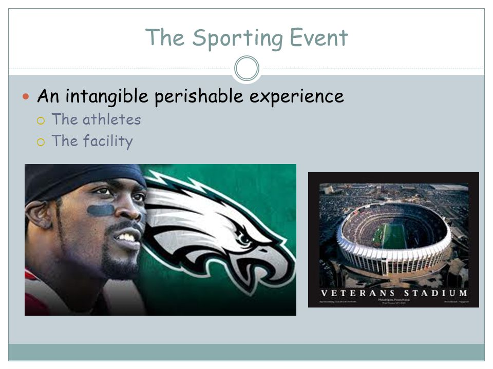The Sporting Event An intangible perishable experience The athletes The facility