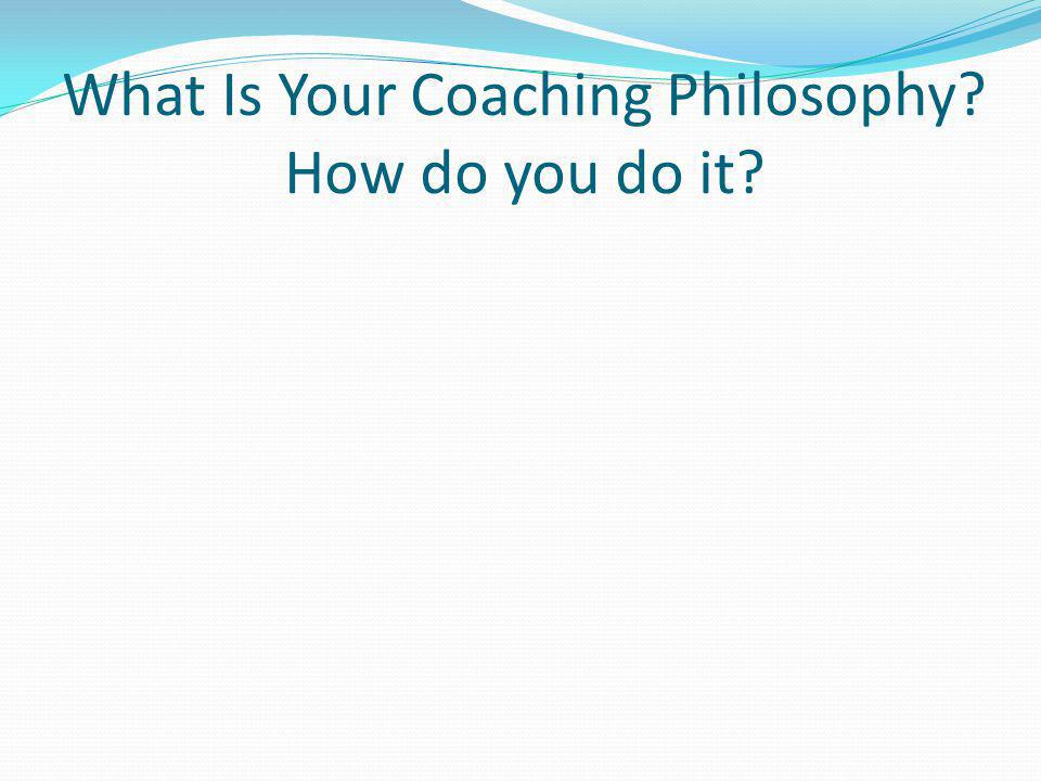 What Is Your Coaching Philosophy? How do you do it?