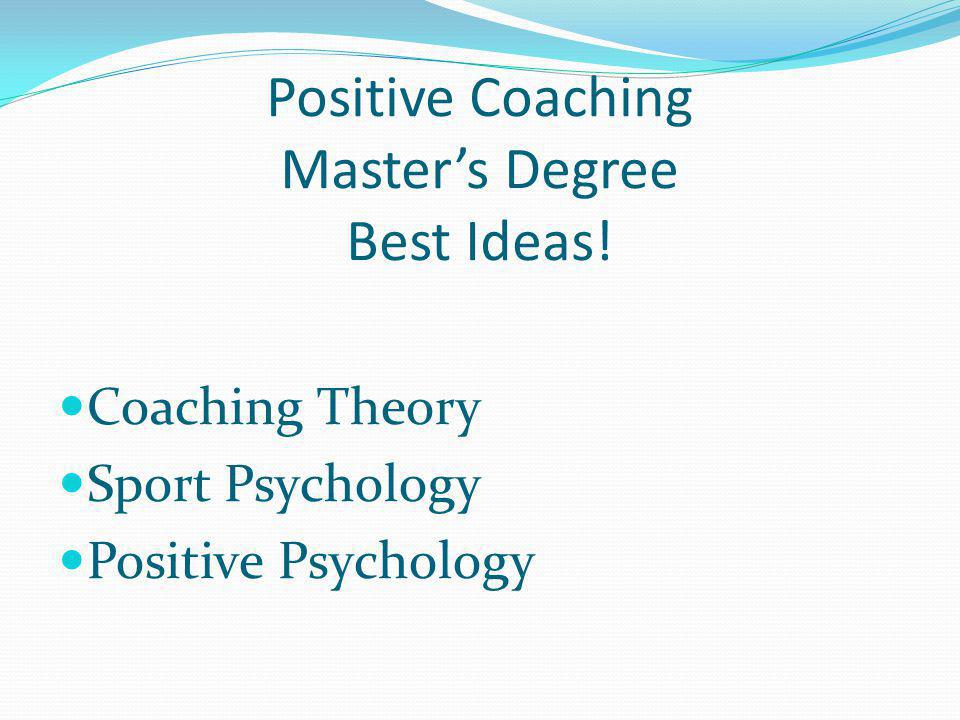 Positive Coaching Masters Degree Best Ideas! Coaching Theory Sport Psychology Positive Psychology