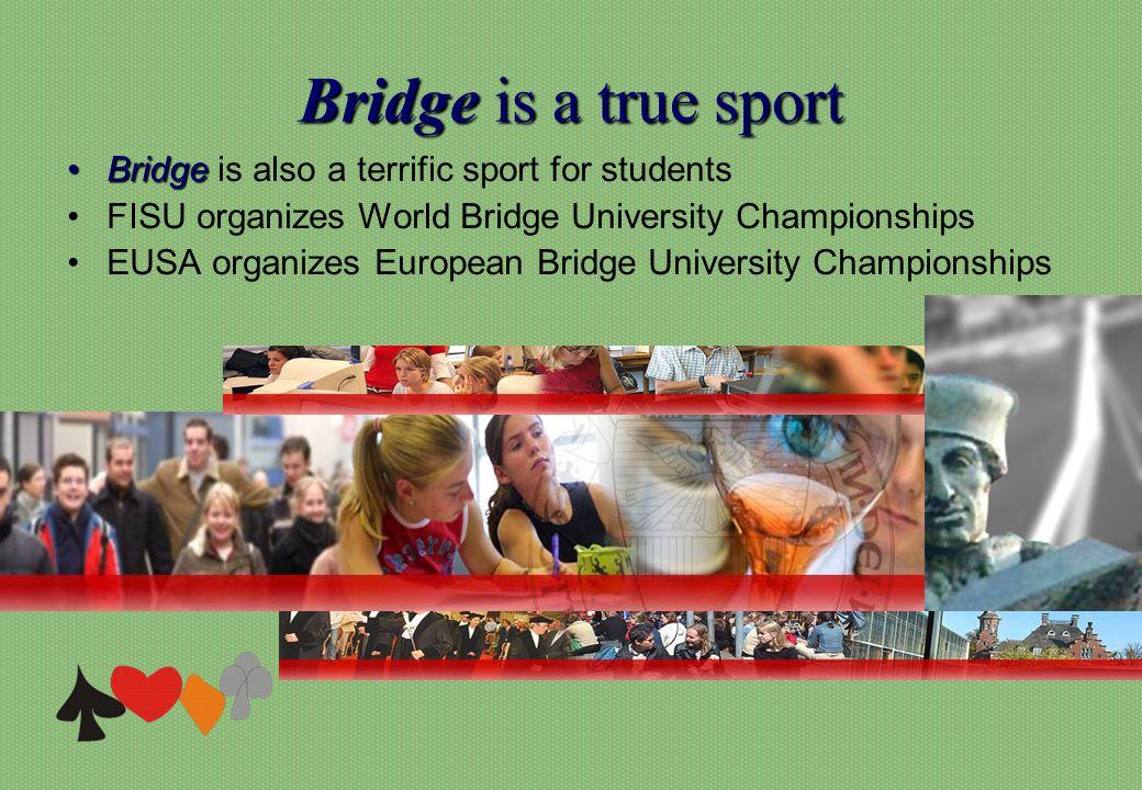 Bridgeis a true sport Bridge is a true sport BridgeBridge is also a terrific sport for students FISU organizes World Bridge University Championships EUSA organizes European Bridge University Championships