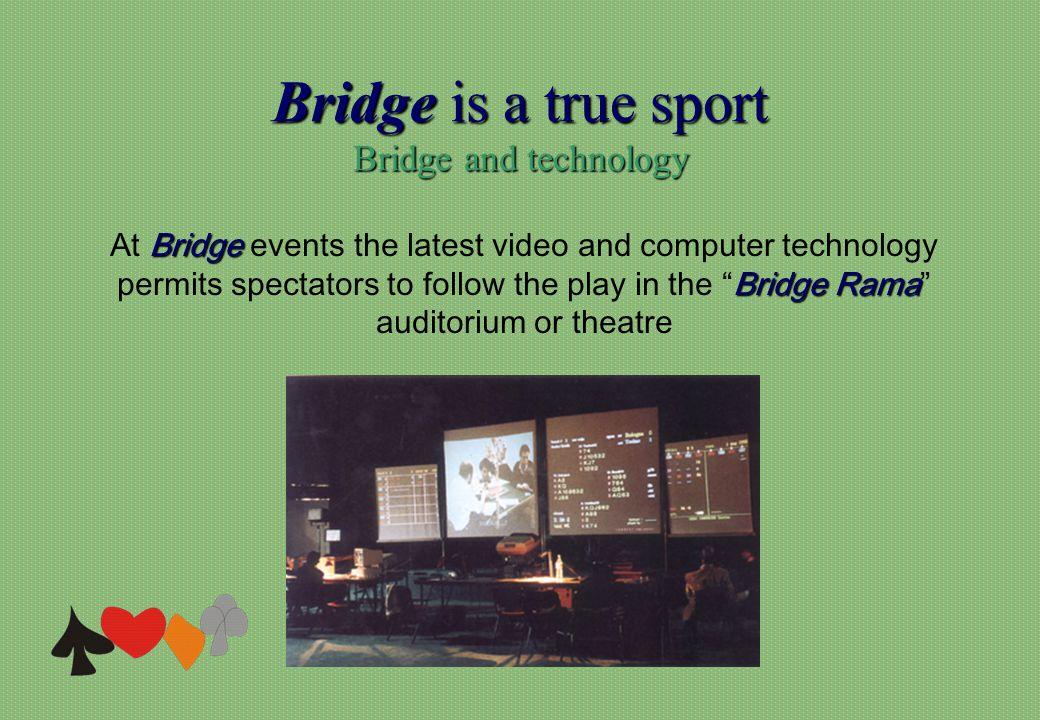 Bridge is a true sport Bridge and technology Bridge Bridge Rama At Bridge events the latest video and computer technology permits spectators to follow