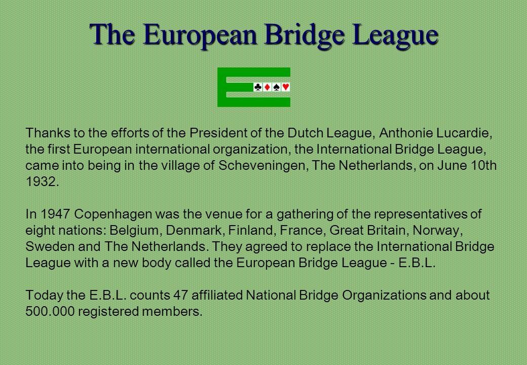 The European Bridge League Thanks to the efforts of the President of the Dutch League, Anthonie Lucardie, the first European international organizatio
